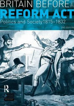 Britain Before the Reform Act : Politics and Society 1815-1832 - Eric J. Evans
