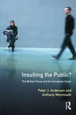 Insulting the Public? : British Press and the European Union - Peter J. Anderson