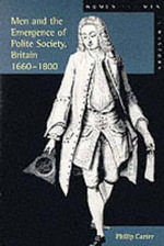 Men and the Emergence of Polite Society, Britain 1660-1800 : Improve Your EQ and Learn How to Impress Potential... - Philip Carter