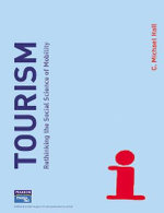 Tourism : Rethinking the Social Science of Mobility - C. Michael Hall