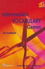 Intermediate Vocabulary Games: Teacher's Resource Book : a Collection of Vocabulary Games and Activities for Intermediate Students of English - Jill Hadfield