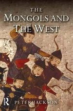The Mongols and the West : 1221-1410 - Peter Jackson