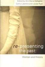 Re-presenting the Past : Women and History - Ann-Marie Gallagher