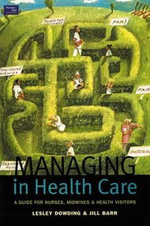 Managing in Health Care : A Guide for Nurses, Midwives and Health Visitors - Lesley Dowding