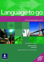Language to Go Upper Intermediate Students Book : Upper Intermediate Students Book - Clare & Wilson