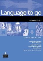 Language to Go Intermediate Teachers Resource Book : Intermediate Teachers Resource Book - Robin Wileman