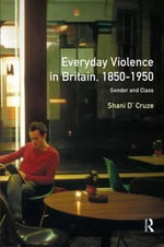 Everyday Violence in Britain, 1850-1950 : Gender and Class - Shani D'Cruze