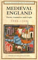 Medieval England : Towns, Commerce and Crafts, 1086-1348 - Edward Miller