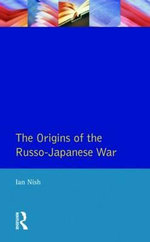 The Origins of the Russo-Japanese War - Ian Nish