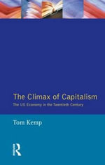 The Climax of Capitalism : United States Economy in the Twentieth Century - Tom Kemp