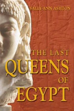 The Last Queens of Egypt : Cleopatra's Royal House - Sally-Ann Ashton