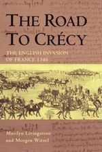 The Road to Crecy : The English Invasion of France, 1346 - Morgen Witzel