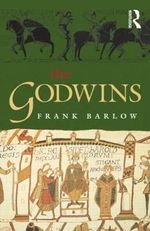 The Godwins : The Rise and Fall of a Noble Dynasty - Frank Barlow