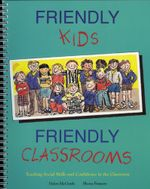 Friendly Kids, Friendly Classrooms : Teaching Social Skills and Confidence in the Classroom - Helen McGrath