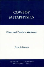 Cowboy Metaphysics : Ethics and Death in Westerns - Peter A. French