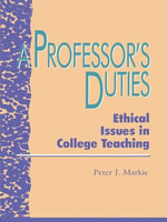 A Professor's Duties : Ethical Issues in College Teaching - Peter J. Markie
