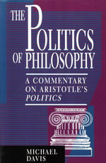 The Politics of Philosophy : A Commentary on Aristotle's Politics - Michael Davis