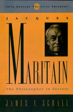 Jacques Maritain : The Philosopher in Society - James V. Schall