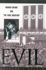 The Banality of Evil : Hannah Arendt and 'The Final Solution' - Bernard J. Bergen