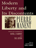 Modern Liberty and Its Discontents - Pierre Manent