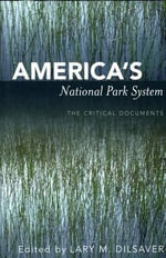 America's National Park System : The Critical Documents - Lary M. Dilsaver