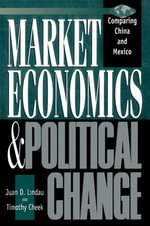 Market Economics and Political Change : Comparing China and Mexico