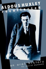 Aldous Huxley Recollected : An Oral History - David K. Dunaway
