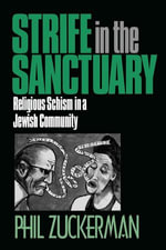 Strife In the Sanctuary : Religious Schism in a Jewish Community - Phil Zuckerman