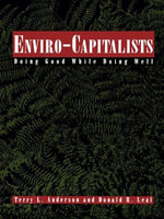 Enviro-Capitalists : Doing Good While Doing Well - Terry Lee Anderson