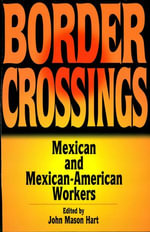 Border Crossings : Mexican and Mexican-American workers