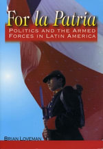 For la Patria : Politics and the Armed Forces in Latin America