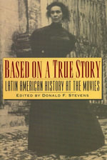 Based on a True Story : Latin American History at the Movies