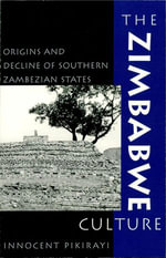 The Zimbabwe Culture : Origins and Decline of Southern Zambezian States - Innocent Pikirayi