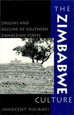 The Zimbabwe Culture : Origins and Decline of Southern Zambezian States - Innocent Pikirayi