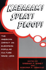 Kazaaam! Splat! Ploof! : The American Impact on European Popular Culture Since 1945 - Sabrina P., Professor Ramet