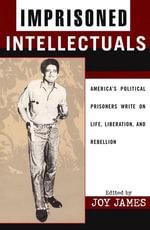 Imprisoned Intellectuals : America's Political Prisoners Write on Life, Liberation, and Rebellion