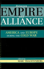 Between Empire and Alliance : America and Europe during the Cold War