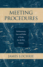 Meeting Procedures : Parliamentary Law and Rules of Order for the 21st Century - James Lochrie
