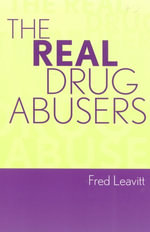 The Real Drug Abusers - Fred Leavitt