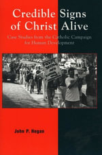Credible Signs of Christ Alive : Case Studies from the Catholic Campaign for Human Development - John P. Hogan