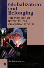 Globalization and Belonging : The Politics of Identity in a Changing World - Sheila L. Croucher
