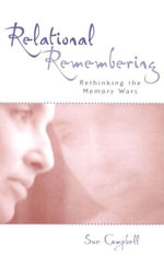 Relational Remembering : Rethinking the Memory Wars - Sue Campbell
