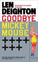Goodbye, Mickey Mouse - Len Deighton
