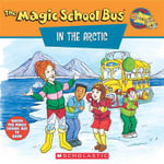 The Magic School Bus in the Arctic : A Book about Heat: A Book about Heat - Scholastic Books