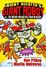 Ricky Ricotta's Giant Robot vs. the Mutant Mosquitoes from Mercury - Dav Pilkey