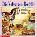 The Velveteen Rabbit : Or, How Toys Become Real - Margery Williams Bianco