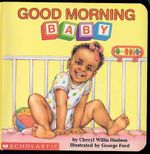 Good Morning, Baby (Revised) : What a Baby - Cheryl Willis Hudson