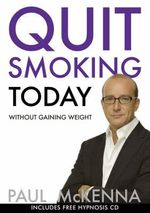 Quit Smoking Today Without Gaining Weight : Look Younger, Feel Younger, Make Money and Love Yo... - Paul McKenna