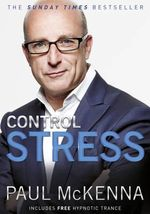 Control Stress: Stop Worrying and Feel Good Now :  Stop Worrying and Feel Good Now - Paul McKenna
