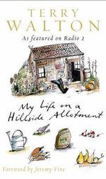 My Life on a Hillside Allotment - Terry Walton